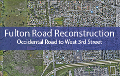 Fulton Road Reconstruction - Occidental Rd to W 3rd St News Flash
