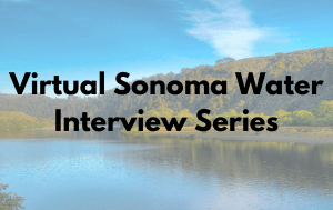 News Flash_Virtual Sonoma Water Interview Series