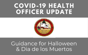 COVID-19 Health Officer Update - Guidance for Halloween and Dia de los Muertos