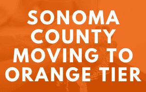 News Flash_Sonoma County Moving to Orange Tier